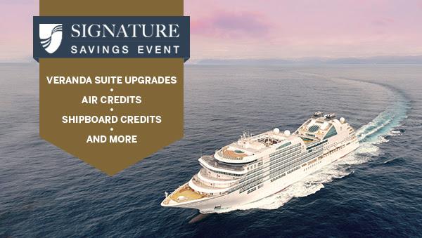 Signature Savings Event: Veranda Suite Upgrades, Air Credits, Shipboard Credits, and More.