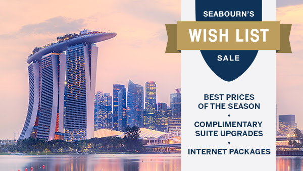 Seabourn's Wish List Sale | Best Prices of the Season, Complimentary Suite Upgrades, Internet Packages